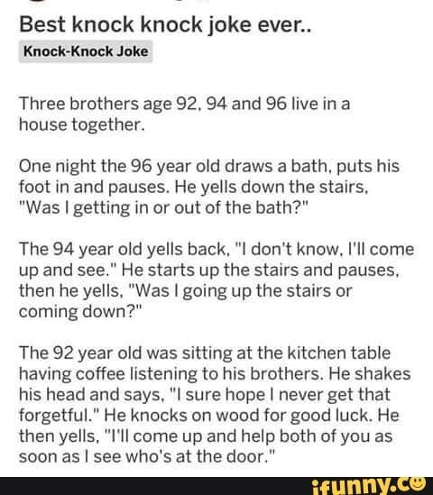 Best Knock Knock Joke Ever Kuock Knocklukz Three Brothers Age 92 94 And 96 Live In A House Together One Night The 96 Year Old Draws A Bath Puts His Foot In