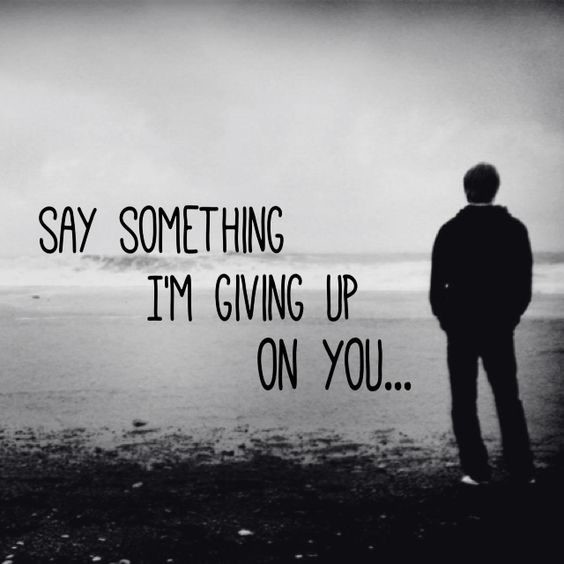 She Gave Up On You Quotes: Say Something I'm Giving Up On You- Christina Aguilera, A