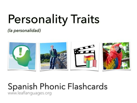 LEAF Spanish Phonic Flashcards: Personality Traits las tarjetas fónicas: la personalidad FREE Language Lessons via The LEAF Project http://www.leaflanguages.org  Full Lesson (FREE): http://www.leaflanguages.org/spanish-personality-traits/