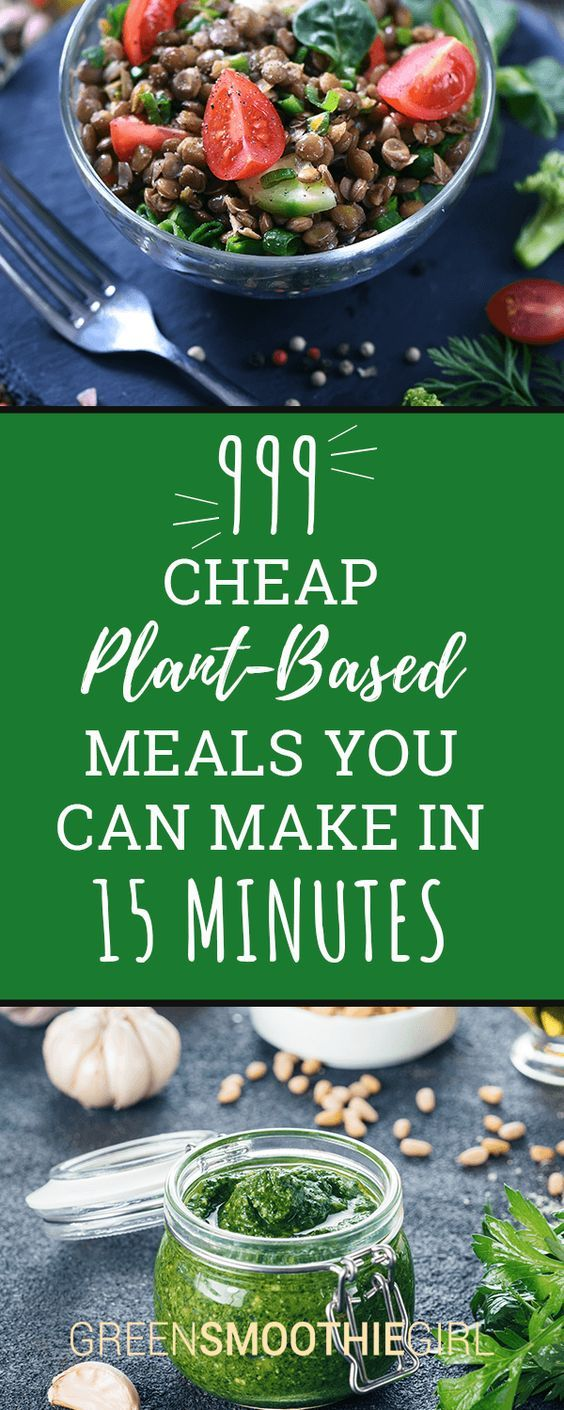 999 Cheap Plant Based Meals You Can Make In 15 Minutes Greensmoothiegirl Plant Based Diet Meal Plan Vegan Recipes Plant Based Plant Based Diet Recipes