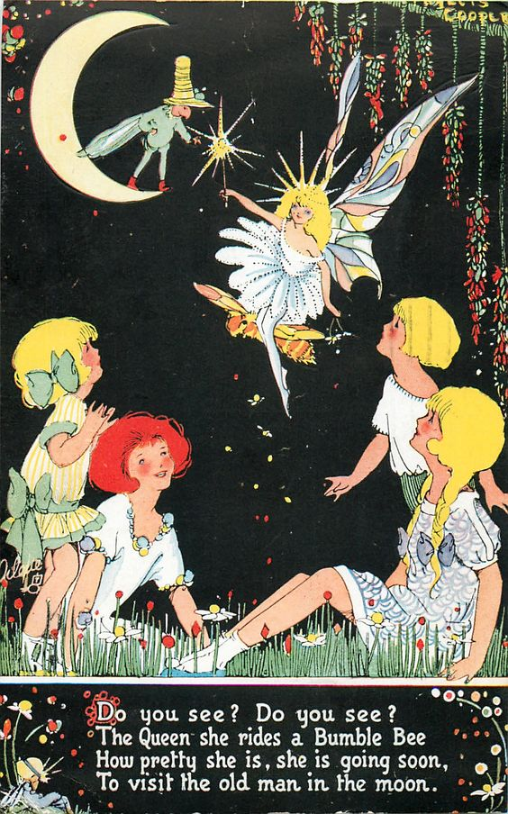 DO YOU SEE? DO YOU SEE? THE QUEEN SHE RIDES A BUMBLE BEE HOW PRETTY SHE IS, SHE IS GOING SOON, TO VISIT THE OLD MAN IN THE MOON. - Art by PHYLLIS COOPER: