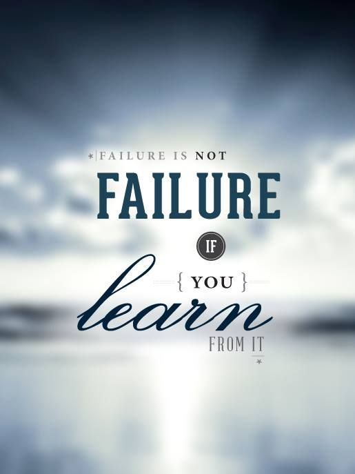 Failures are part of life Don't be afraid of them Because if you don't fail you don't learn And if you don't learn you will never grow.
