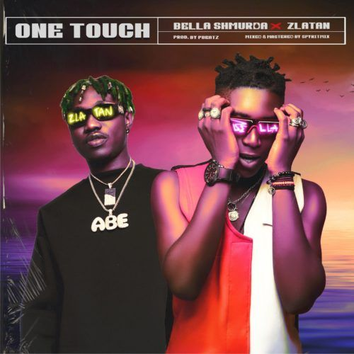 Bella Shmurda X Zlatan One Touch Music Celebrity Gist Album Songs