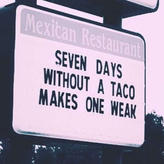 7 days without a taco makes one weak joke