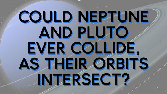 Could Neptune and Pluto ever collide, as their orbits intersect?