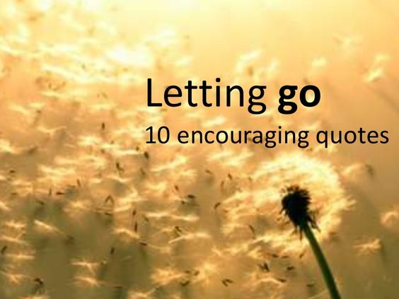 10 encouraging quotes on letting go -enjoy!
