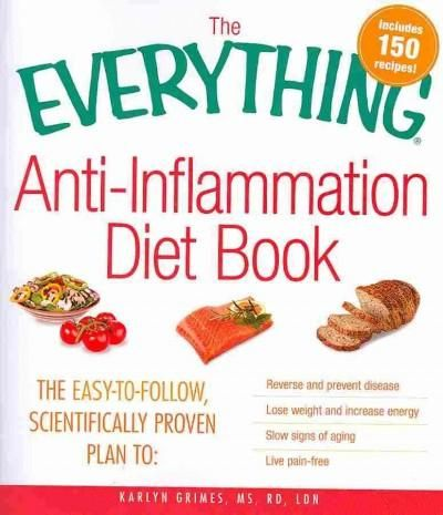 The Everything Anti-Inflammation Diet Book: The Easy-to-Follow, Scientifically Proven Plan to: Reverse and Preven...