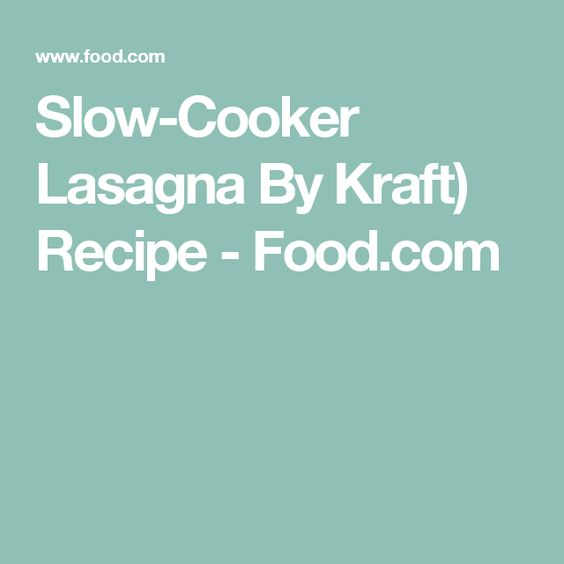 Slow-Cooker Lasagna By Kraft) Recipe - Food.com