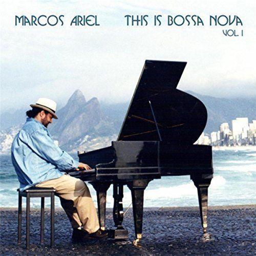 Marcos Ariel - This Is Bossa Nova, Vol. I (2016)