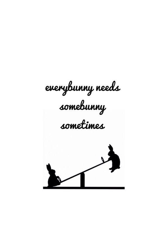 everybunny needs somebunny sometimes//: