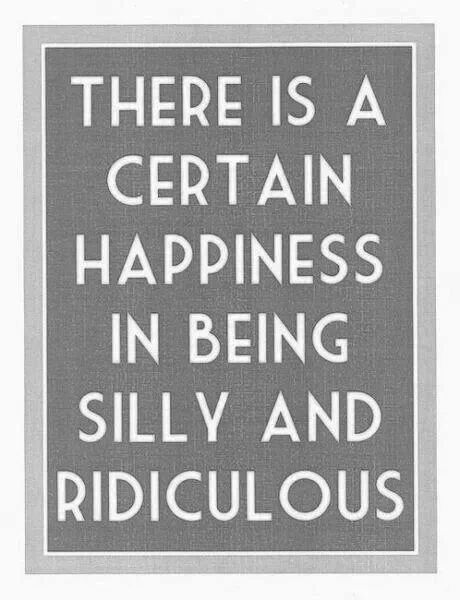 Let's all be silly and ridiculous!
