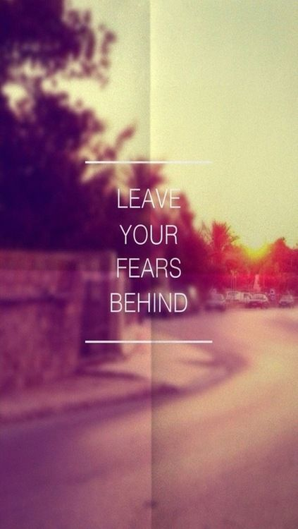 #Leave your #fears #behind.