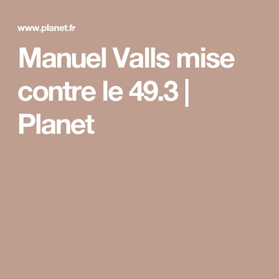 Manuel Valls mise contre le 49.3 | Planet