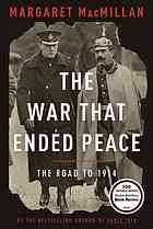 The war that ended peace : the road to 1914 by Margaret McMillan - 940.3 M22 2013