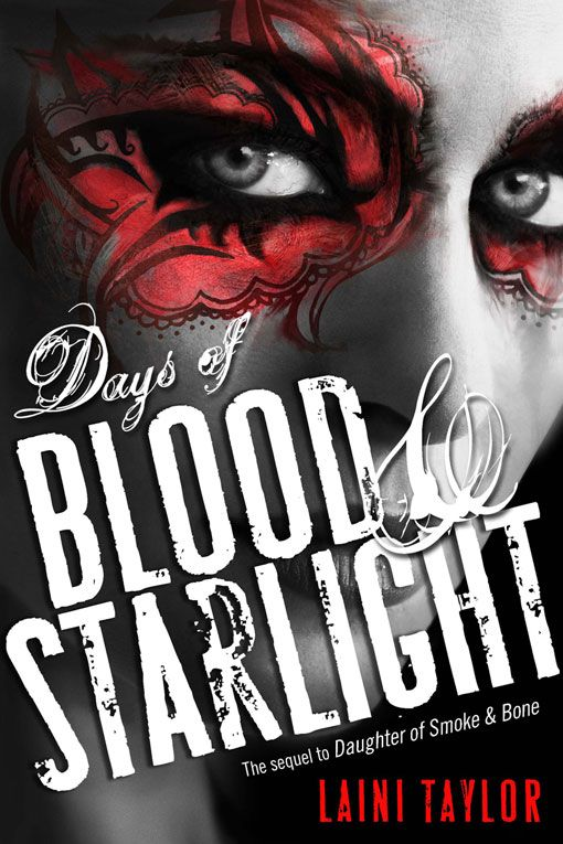 Days of Blood and Starlight (Daughter of Smoke and Bone #2) by Laini Taylor. Coming 11/6/12