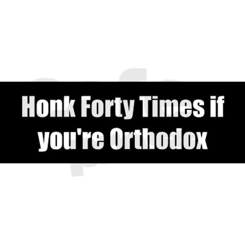 """""""Honk Forty Times if You're Orthodox"""" bumper sticker :):"""