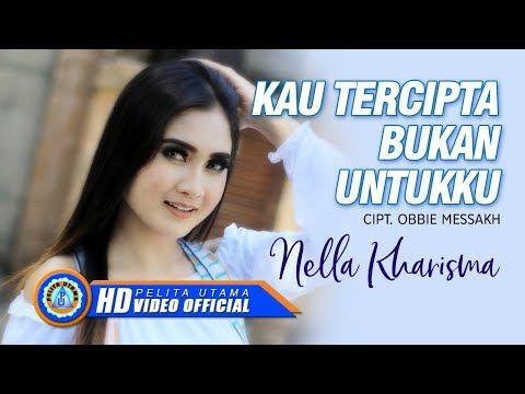 Nella Kharisma Kau Tercipta Bukan Untukku Official Music Video