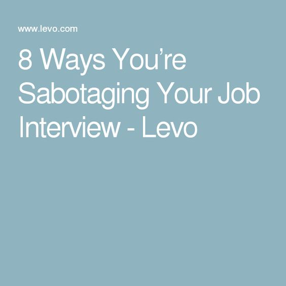 8 Ways You're Sabotaging Your Job Interview - Levo