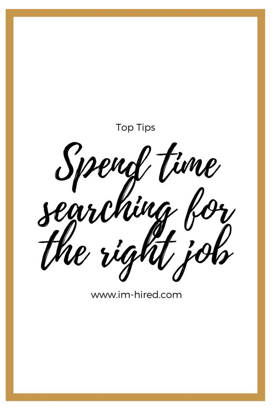 A job is time consuming, it's a job in itself remember! Take time to find the perfect career for you.