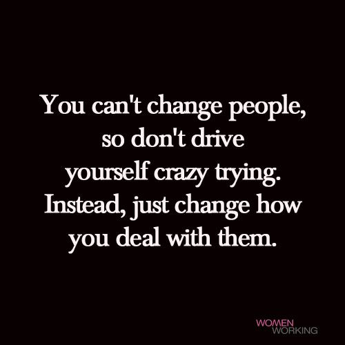 You Can T Change People Womenworking Cant Change People True Colors Quotes People Dont Change Quotes