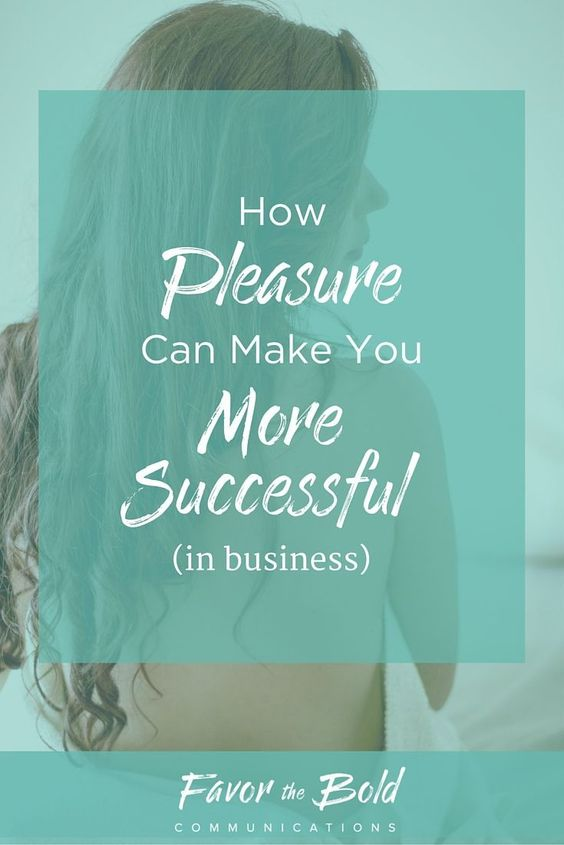How pleasure can make you more successful ¦ Small business advice from Favor the Bold Communications