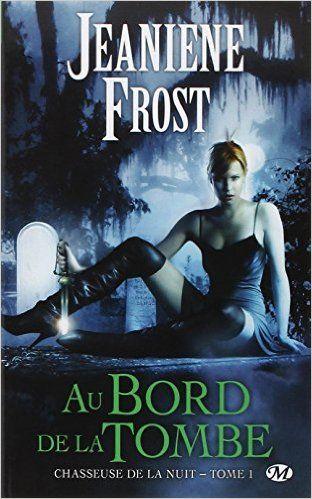 Chasseuse de la nuit, tome 1 : Au bord de la tombe - Jeaniene Frost,
