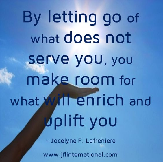 Let go of what does not serve you.