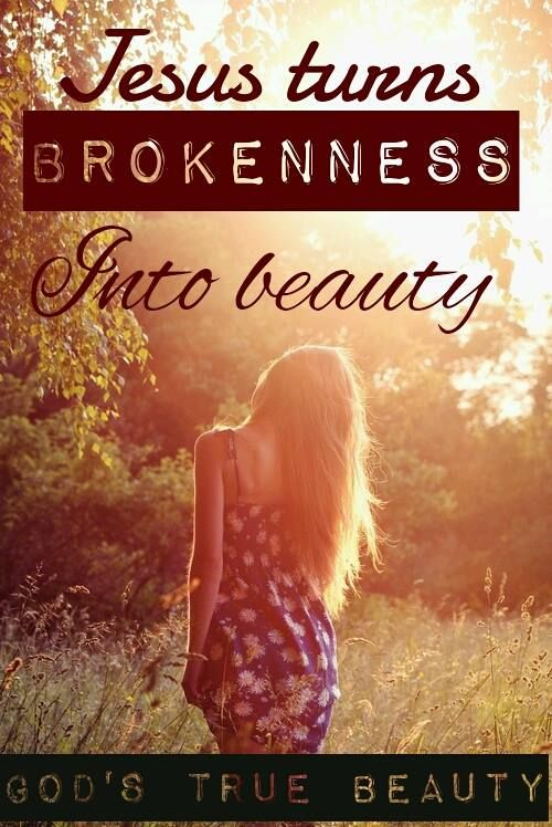 Christian Brokenness Quotes Quotesgram: Jesus Turns Brokenness Into Beauty...