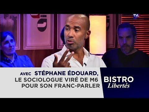 Bistro Libertes Avec Stephane Edouard Le Sociologue Vire De M6 Pour Son Franc Parler Youtube