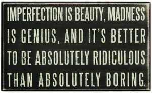 Imperfection is Beauty.