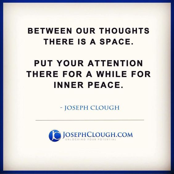 Between our thoughts there is a space. Put your attention there for inner peace.  JC #peace #comfortzone #confidence #moveforward #motivation #positive #love #hypnosis #hypnotherapy #positive #power #josephclough #knowledge #dream #anxiety #depression #free #happy #belief #success #universe