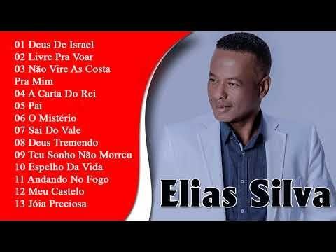 Elias Silva As Melhores Musicas De Hinos De 2019 Youtube Com