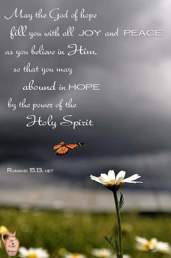 Romans 15:13. May the GOD of hope fill you with joy and peace...