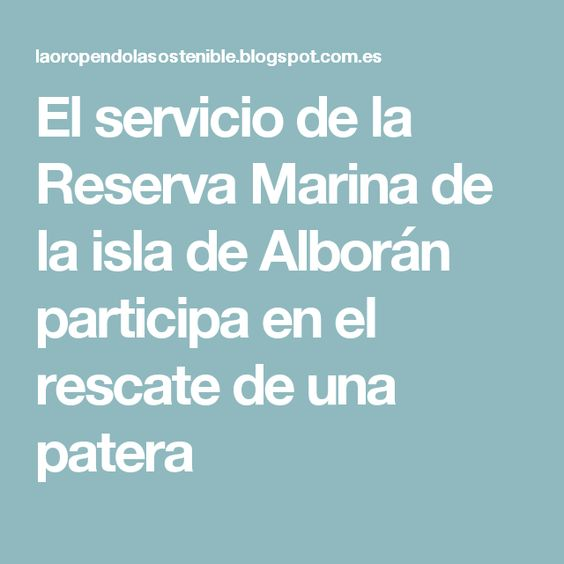 El servicio de la Reserva Marina de la isla de Alborán participa en el rescate de una patera