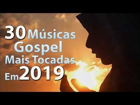 Top 30 Melhores Musicas Gospel Mais Tocadas 2019 Musicas Gospel