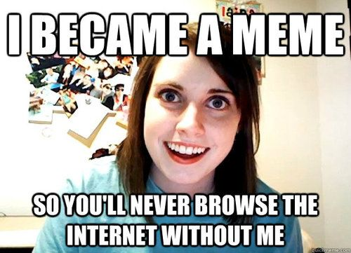 Overly Attached Girlfriend: Attached Girlfriend Steven, Overly Attached Gf, Memes Overly, Funnies Ii Meme O Liscious, Girlfriend Memes, Funniest Shit, Camping Memes, Overly Attached Girlfriend, Memes Quotes Photoshops