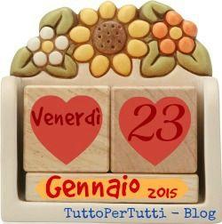 TuttoPerTutti: 23 GENNAIO 2015 - Venerdì. Buongiorno!! Aria di week-end....clik per l'almanacco completo!!