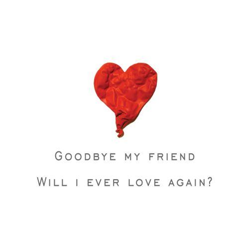 Kanye West 808s And Heartbreak 808s Heartbreak Heartbreak Goodbye My Friend