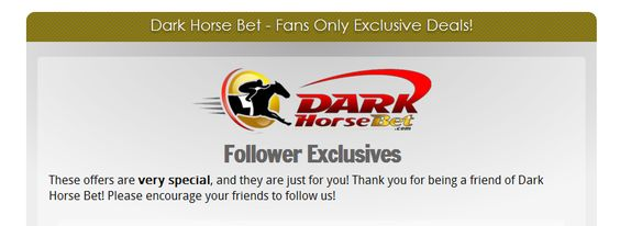 "Fans get exclusive deals and offers just for being fans! How do you become a fan? Simply ""like"" our Facebook page here: http://www.facebook.com/darkhorsebet. Visit the Dark Horse Bet website at www.darkhorsebet.com or call 1-877-478-9952 to find out more about Dark Horse Bet. #horse #betting"