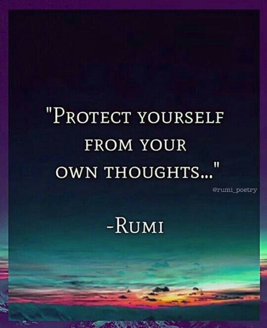Rumi Quotes | Protect yourself from your own thoughts.
