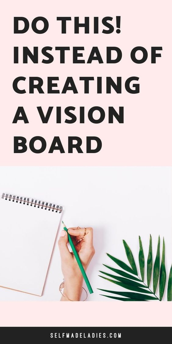 Pinterest Graphic with Title Do This Instead of Creating a Vision Board - selfmadeladies.com