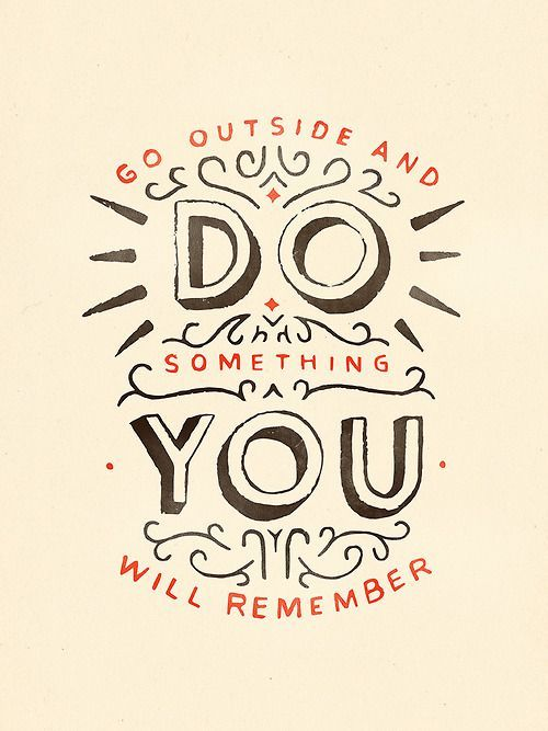 Go outside and do something you will remember. #travelquote