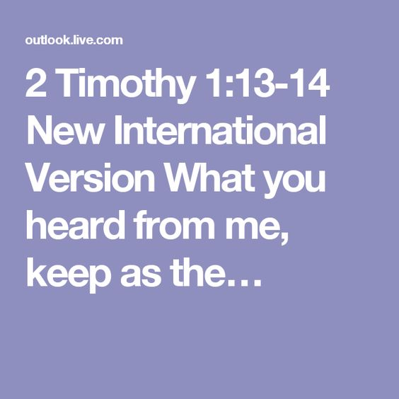 2 Timothy 1:13-14 New International Version  What you heard from me, keep as the…