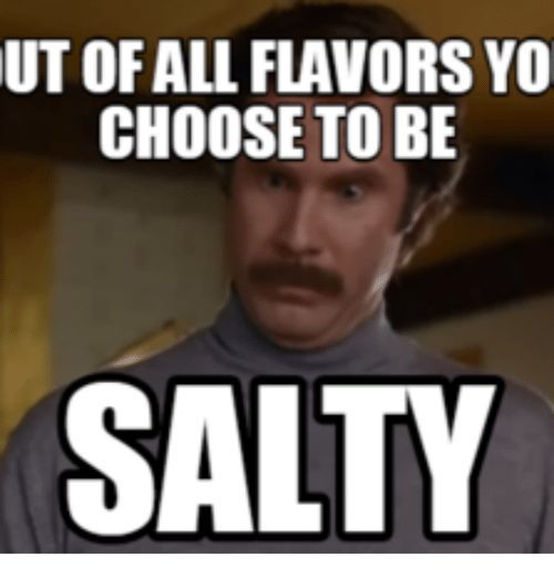 25 Funny Salty Meme Best Love Quotes Fun Quotes Funny Funny Quotes