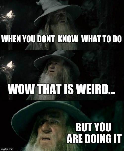 Confused Gandalf Memes Writing Memes Tomorrow Will Be Better