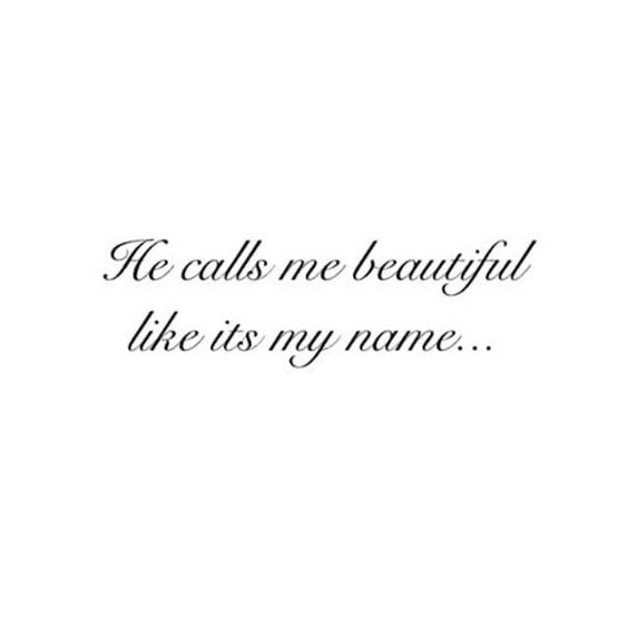 He calls me beautiful like it's my name... <3 Husband: