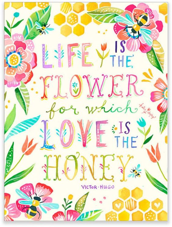 "Quote and watercolor art by Katie Daisy. ""Life is the Flower; Love is the Honey"" Victor Hugo. #quote #watercolor #hugo #flowers"