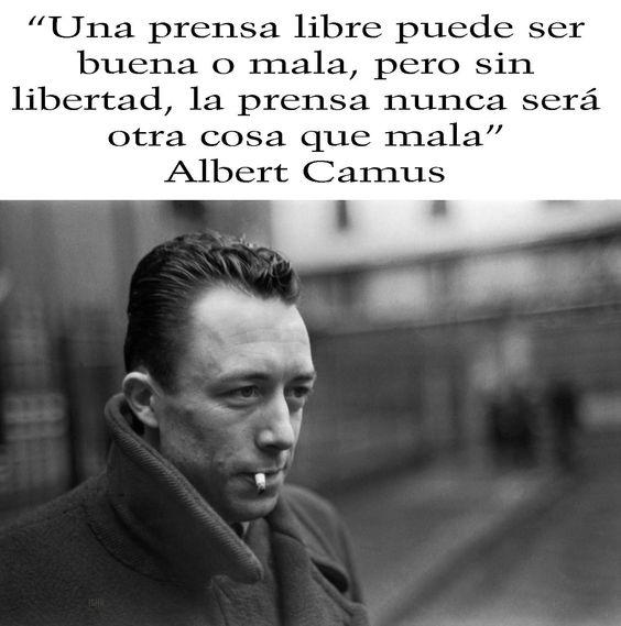 """Albert Camus Quotes: """"Una Prensa Libre Puede Ser Buena O Mala, Pero Sin"""