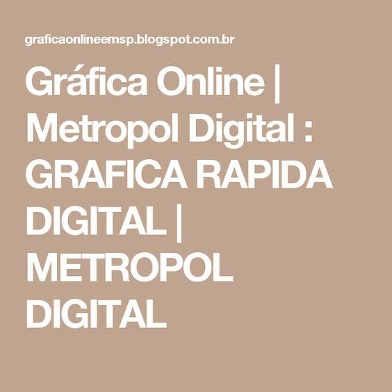 Gráfica Online | Metropol Digital : GRAFICA RAPIDA DIGITAL | METROPOL DIGITAL