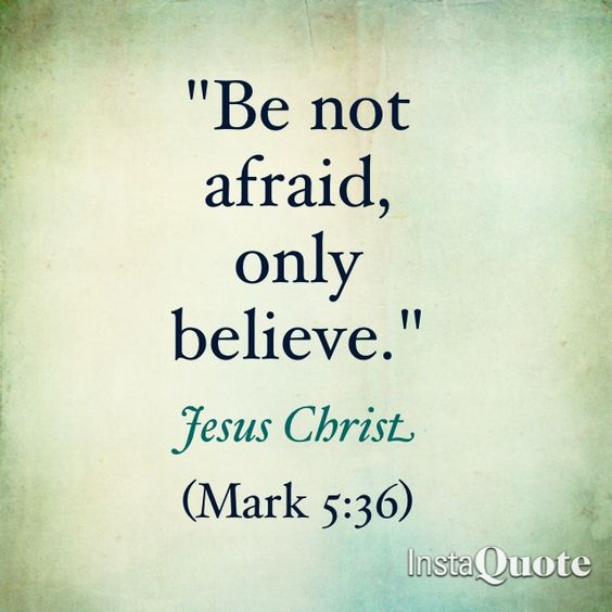 Be not afraid, only believe.